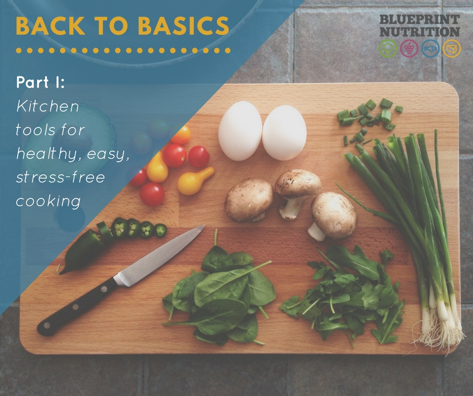 Back to Basics – Part I: Kitchen tools for healthy, easy, and stress-free cooking